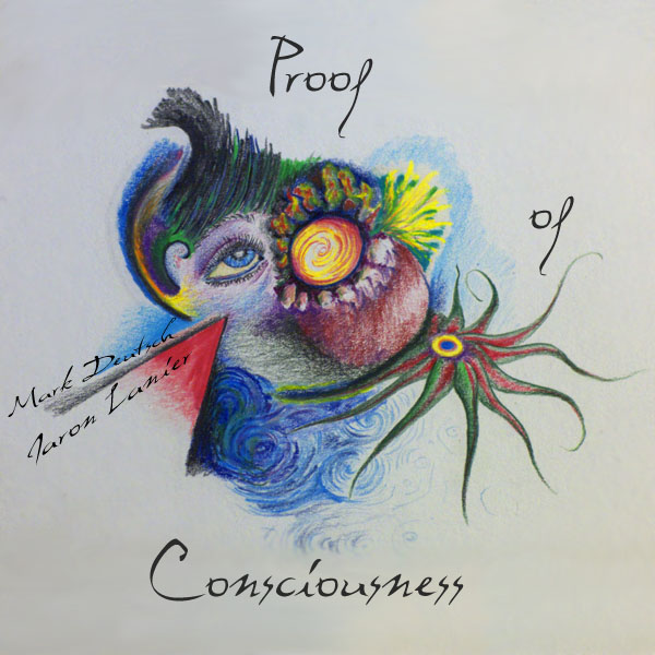 Proof of Consciousness album cover. In You Are Not a Gadget I do my best at